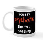 You say Psychotic Mug
