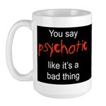 You say Psychotic Large Mug