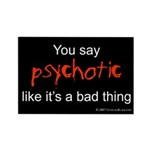 You say Psychotic Rectangle Magnet (10 pack)