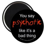 You say Psychotic Magnet