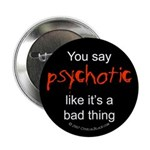 You say Psychotic Button