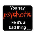 You say Psychotic Mousepad