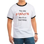 You say Psychotic Ringer T