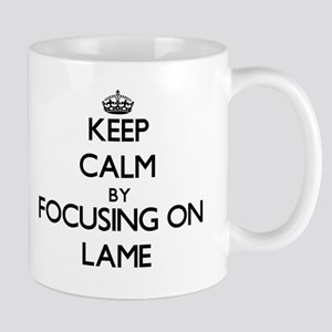 Keep Calm by focusing on Lame Mugs