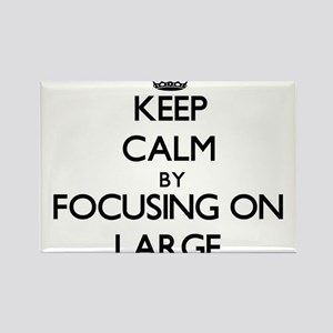 Keep Calm by focusing on Large Magnets