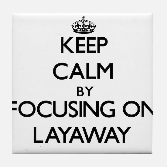 Keep Calm by focusing on Layaway Tile Coaster
