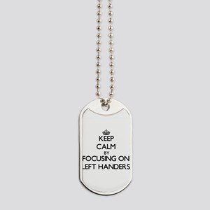 Keep Calm by focusing on Left Handers Dog Tags