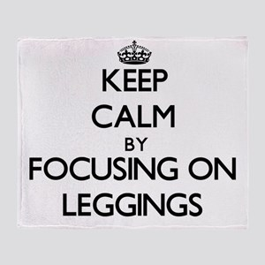 Keep Calm by focusing on Leggings Throw Blanket