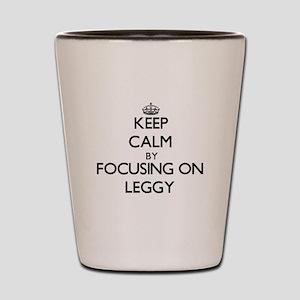 Keep Calm by focusing on Leggy Shot Glass