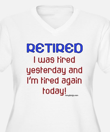 RETIRED I was tired yesterday an Plus Size T-Shirt