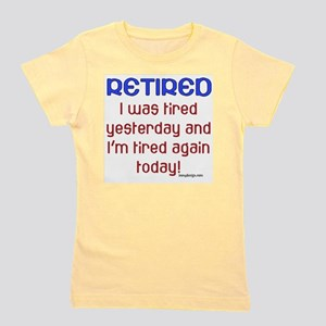 RETIRED I was tired yesterday and I'm t Girl's Tee