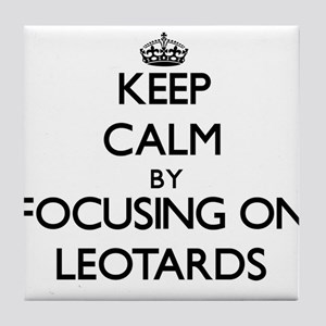 Keep Calm by focusing on Leotards Tile Coaster