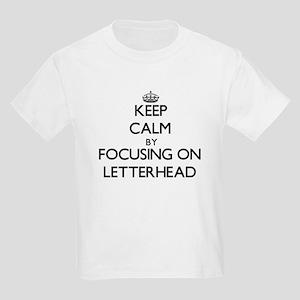 Keep Calm by focusing on Letterhead T-Shirt