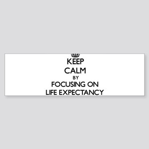 Keep Calm by focusing on Life Expec Bumper Sticker