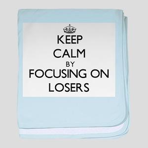 Keep Calm by focusing on Losers baby blanket