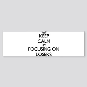 Keep Calm by focusing on Losers Bumper Sticker