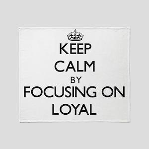 Keep Calm by focusing on Loyal Throw Blanket