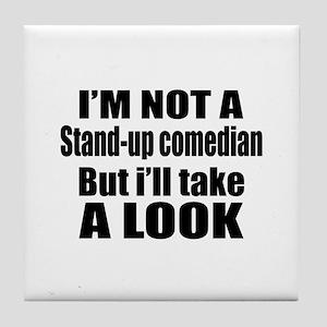 I Am Not Stand-up comedian Tile Coaster