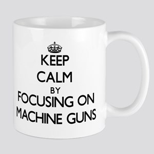 Keep Calm by focusing on Machine Guns Mugs
