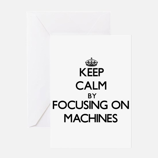 Keep Calm by focusing on Machines Greeting Cards