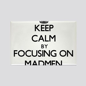 Keep Calm by focusing on Madmen Magnets