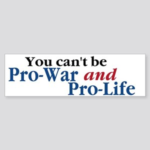 You Can't Be Pro-War AND Pro-Life Bumpersticker