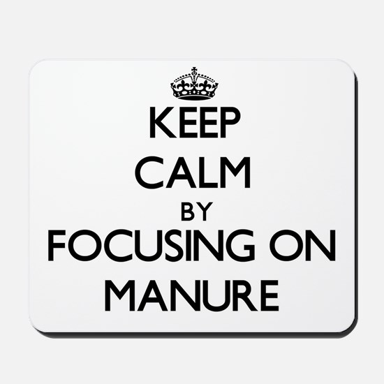 Keep Calm by focusing on Manure Mousepad