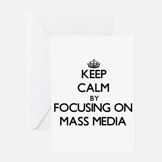 Keep Calm by focusing on Mass Media Greeting Cards