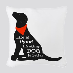 Life with My Dog is Better Woven Throw Pillow