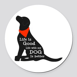 Life with My Dog is Better Round Car Magnet