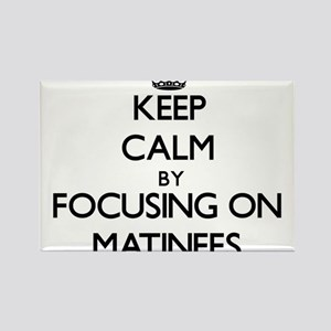 Keep Calm by focusing on Matinees Magnets