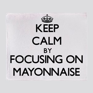 Keep Calm by focusing on Mayonnaise Throw Blanket