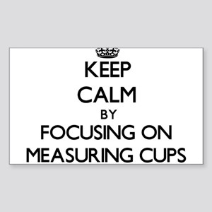 Keep Calm by focusing on Measuring Cups Sticker