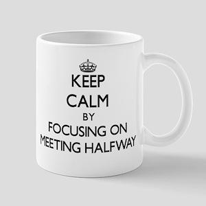 Keep Calm by focusing on Meeting Halfway Mugs