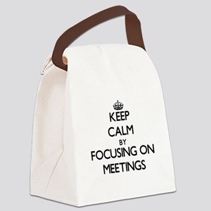 Keep Calm by focusing on Meetings Canvas Lunch Bag