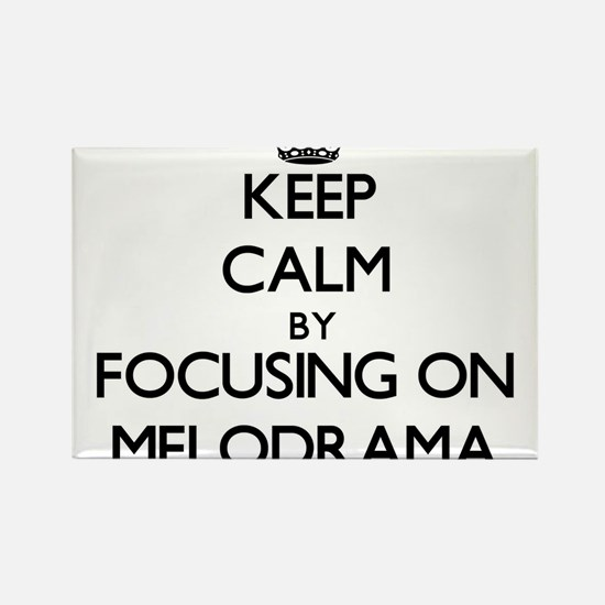 Keep Calm by focusing on Melodrama Magnets