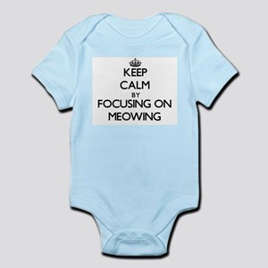 Keep Calm by focusing on Meowing Body Suit