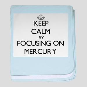 Keep Calm by focusing on Mercury baby blanket