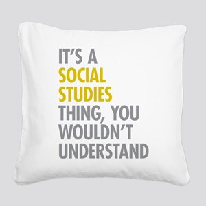 Social Studies Thing Square Canvas Pillow