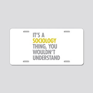 Its A Sociology Thing Aluminum License Plate