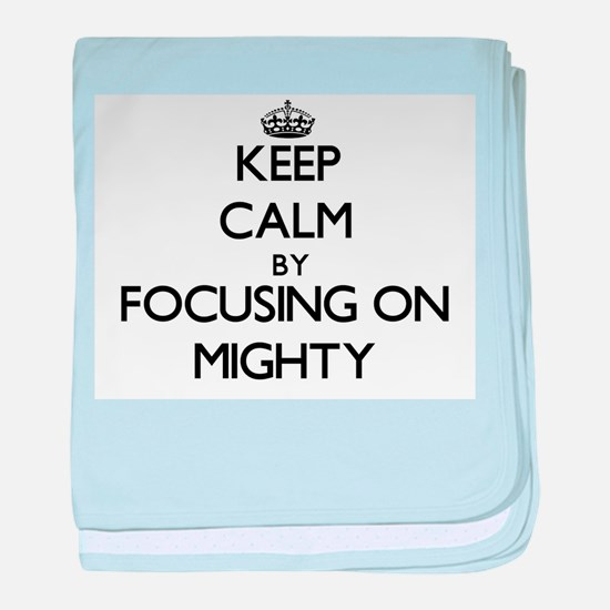 Keep Calm by focusing on Mighty baby blanket