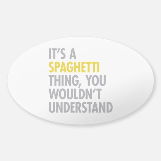 Its A Spaghetti Thing Sticker (Oval)