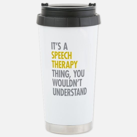 Its A Speech Therapy Th Stainless Steel Travel Mug