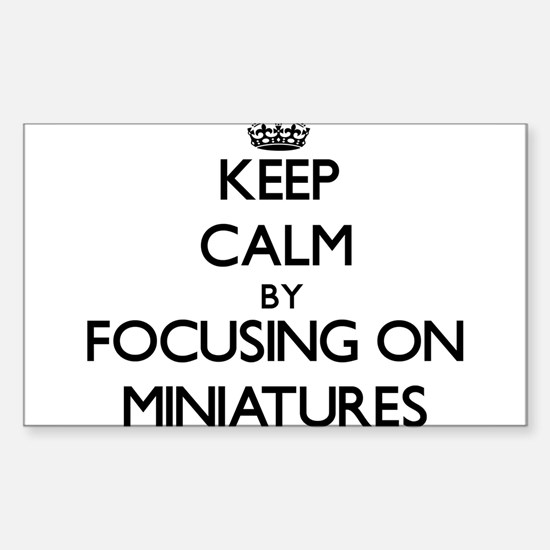Keep Calm by focusing on Miniatures Decal