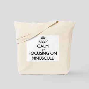 Keep Calm by focusing on Minuscule Tote Bag