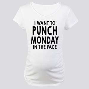 I Want To Punch Monday In The Face Maternity T-Shi