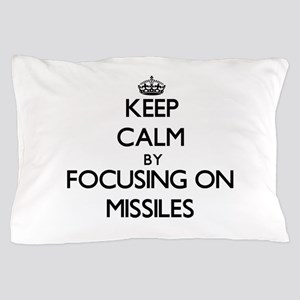 Keep Calm by focusing on Missiles Pillow Case