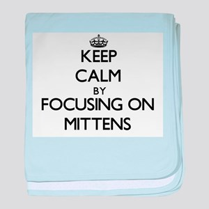 Keep Calm by focusing on Mittens baby blanket