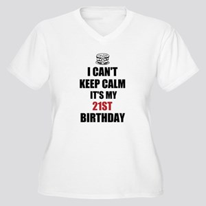 I cant keep calm Its my 21st Birthday Plus Size T-