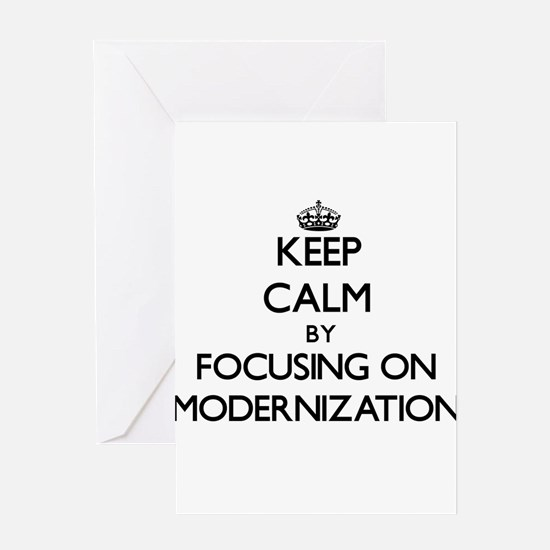 Keep Calm by focusing on Modernizat Greeting Cards